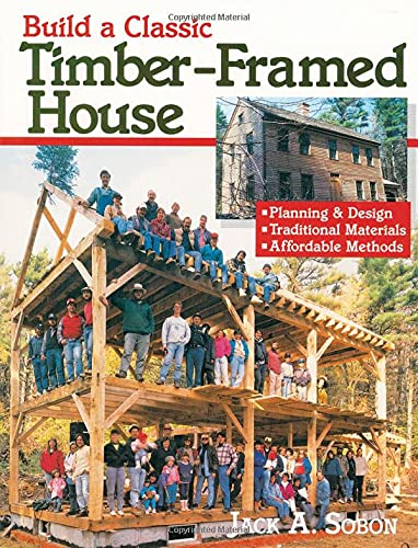 9780882668413: Build a Classic Timber-Framed House: Planning and Design, Traditional Materials, Affordable Methods
