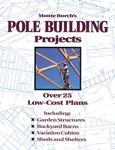 Monte Burch's Pole Building Projects: Over 25 Low-Cost Plans (0882668595) by Monte Burch