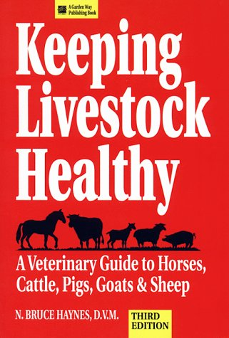 9780882668840: Keeping Livestock Healthy: A Veterinary Guide to Horses, Cattle, Pigs, Goats and Sheep: A Veterinary Guide to Horses, Cattle, Pigs, Goats & Sheep
