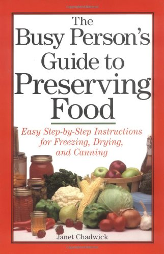 The Busy Person's Guide to Preserving Food: Janet Chadwick