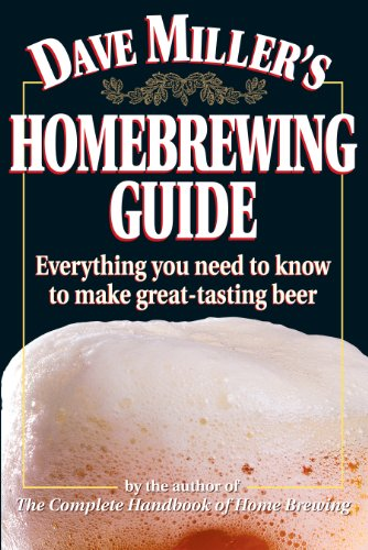 9780882669052: Dave Miller's Homebrewing Guide: Everything You Need to Know to Make Great-Tasting Beer