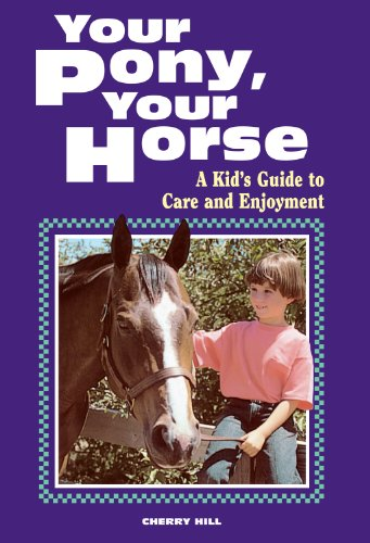 Your Pony, Your Horse; A Kid's Guide To Care And Enjoyment