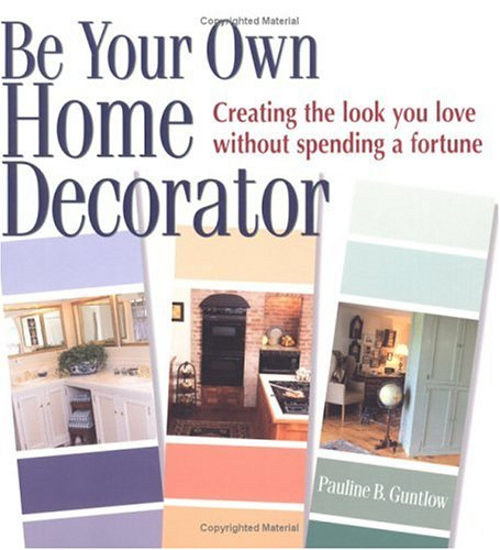 9780882669458: Be Your Own Home Decorator: Creating the Look You Love Without Spending a Fortune