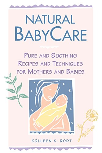 Natural Baby Care: Pure and Soothing Recipes: Colleen K. Dodt