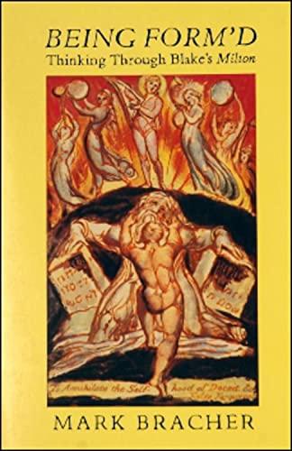 BEING FORM'D: Thinking Through Blake's Milton: Bracher, Mark