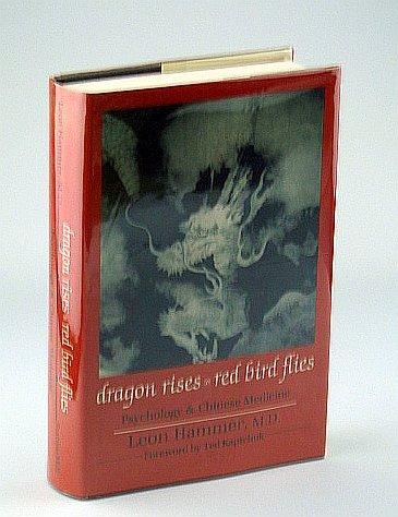 DRAGON RISES, RED BIRD FLIES Psychology, Energy: HAMMER, M.D., LEON
