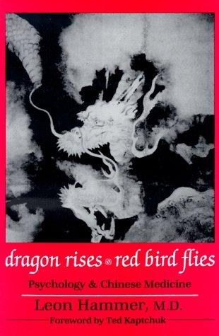 Dragon Rises, Red Bird Flies: Psychology, Energy: Leon Hammer