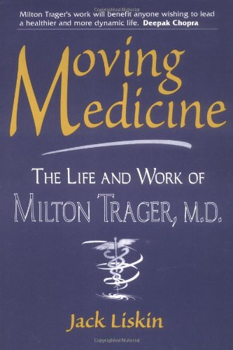 9780882681962: Moving Medicine: Life and Work of Milton Trager, M.D.