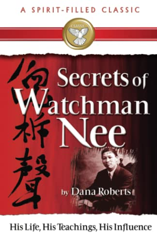 9780882700106: Secrets Of Watchman Nee (A Spirit-Filled Classic): His Life, His Teachings, His Influence