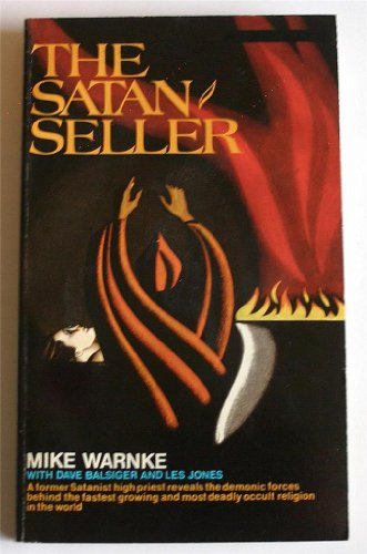 The Satan Seller - A Former Satanist: Warnke, Mike. Balsiger,