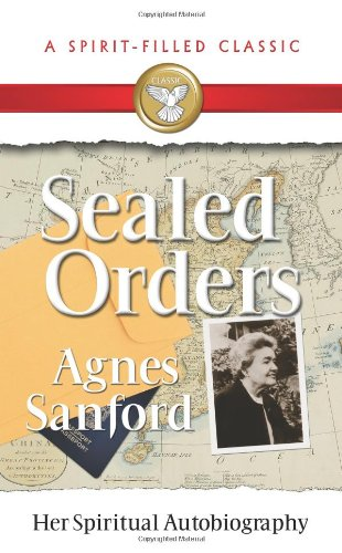 9780882700489: Sealed Orders: Agnes Sanford, Her Autobiography