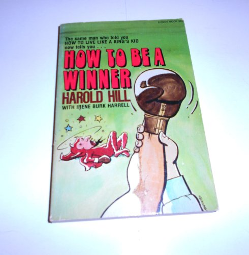 How to be a Winner: Hill, Harold; Harrell, Irene Burk