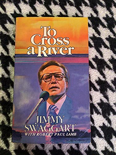 To cross a river (9780882702216) by Jimmy Swaggart