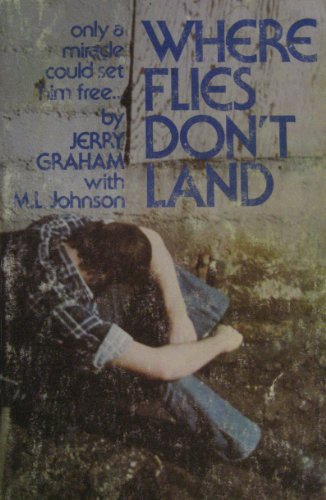 9780882702223: Where Flies Don't Land: The Story of a Junkie, Jailhouses, and Jesus