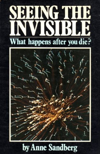 Seeing the Invisible: What Happens After You Die? (9780882702469) by Anne Sandberg
