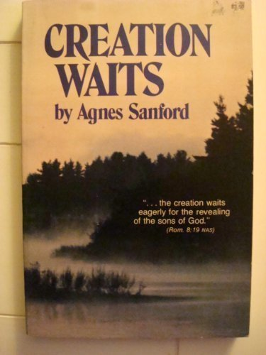 The Creation Waits: Agnes Sanford