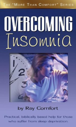 Overcoming Insomnia: Practical Help For Those Who Suffer From Sleep Deprivation (More Than Comfort) (088270334X) by Ray Comfort