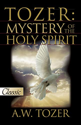 9780882703428: Tozer: Mystery Of The Holy Spirit (Pure Gold Classics)