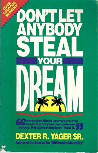 Don't Let Anybody Steal Your Dream (9780882704067) by Dexter Yager; Douglas Wead