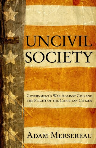 9780882704265: Uncivil Society: Government's War Against God and the Plight of the Christian Citizen