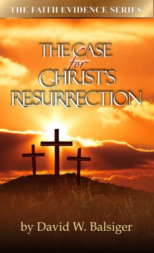 The Case for Christ's Resurrection (DVD Included) (Faith Evidence): David W. Balsiger