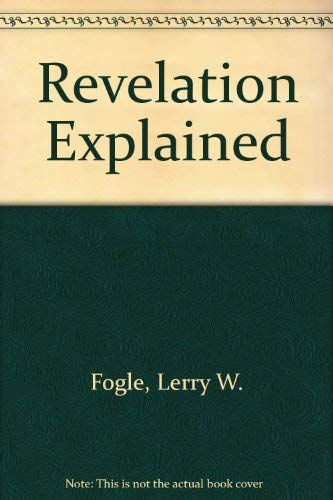 Revelation Explained: Fogle, Lerry W.