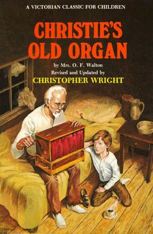 9780882705323: Christie's Old Organ: Mrs. O.F. Walton's Famous Victorian Story of a Boy and an Old Man Looking for God (Victorian Classic for Children)
