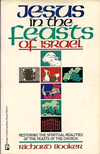 9780882706337: Jesus in the Feasts of Israel: Restoring the Spiritual Realities  of the Feasts to the Church