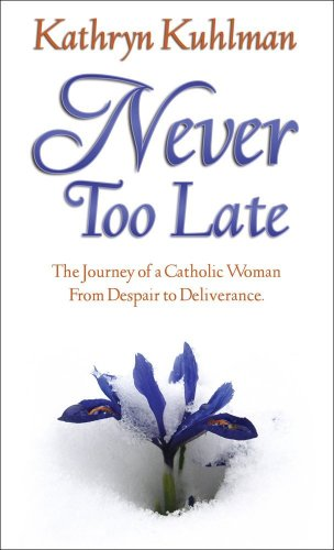 9780882707204: Never Too Late: The Journey Of A Catholic Woman From Despair To Deliverance