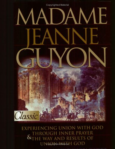 9780882708737: Madame Jeanne Guyon: Experiencing Union With God Through Inner Prayer & the Way and Results of Union With God