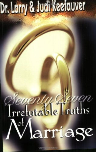 77 Irrefutable Truths Of Marriage: Keefauver, Dr. Larry