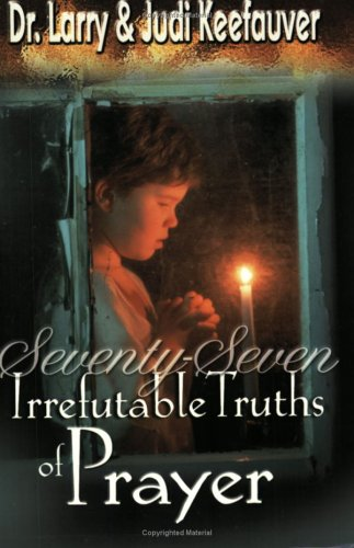 77 Irrefutable Truths Of Prayer: Dr. Larry Keefauver