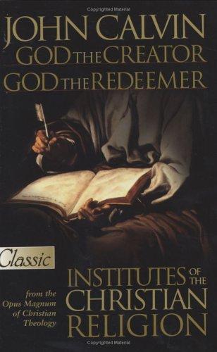 God the Creator, God the Redeemer:Institutes of: John Calvin