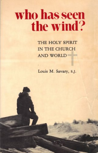 Who Has Seen the Wind?: Holy Spirit in the Church and World: Savary, Louis M.