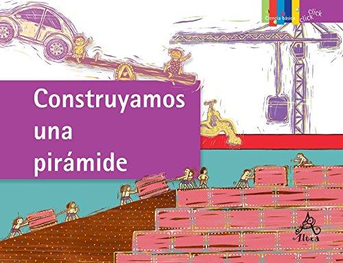 9780882721330: Construyamos una pirámide: Las máquinas simples (Click Click: Ciencia Básica / Basic Science) (Spanish Edition)