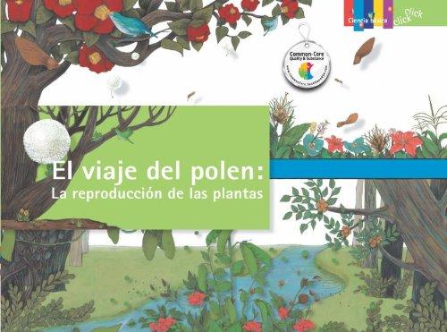 El viaje del polen: La reproducci?n de las plantas (Ciencia Basica: Click Click) (Spanish Edition):...