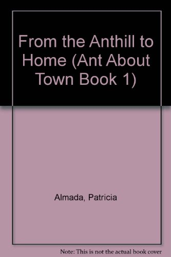 9780882721545: From the Anthill to Home (Ant About Town Book 1)