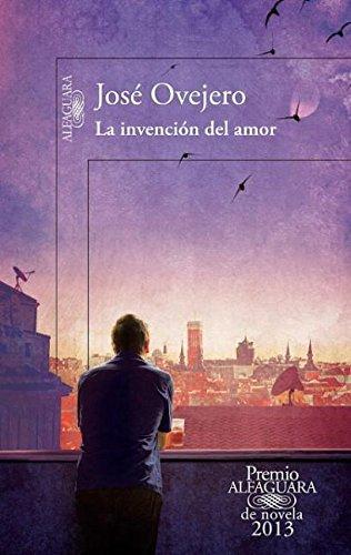 La invención del amor (Premio Alfaguara) (Spanish Edition): Josà Ovejero