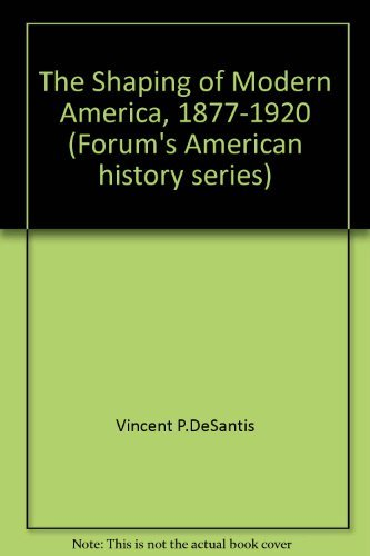 9780882731360: The Shaping of Modern America: 1877-1920 (Forums American History Series)
