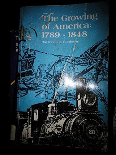 The Growing of America: 1789-1848 (Forum's American History Series): Robinson, Raymond H.