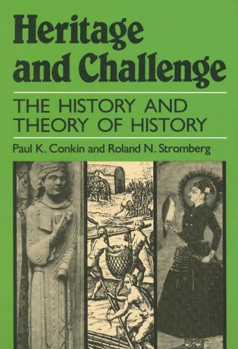 Heritage and Challenge: The History and Theory of History (0882732862) by Paul Keith Conkin; Roland N. Stromberg