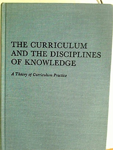 The curriculum and the disciplines of knowledge;: A theory of curriculum practice: King, Arthur R