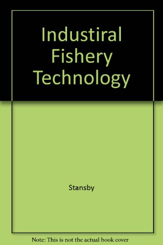 Industrial Fishery Technology: Stansby, Maurice E.