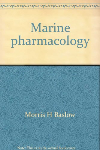 Marine pharmacology: A study of toxins and: Morris H Baslow