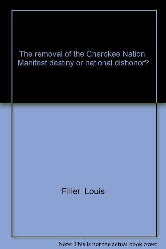 9780882754826: The removal of the Cherokee Nation: Manifest destiny or national dishonor?