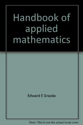 Handbook of applied mathematics: Grazda, Edward E