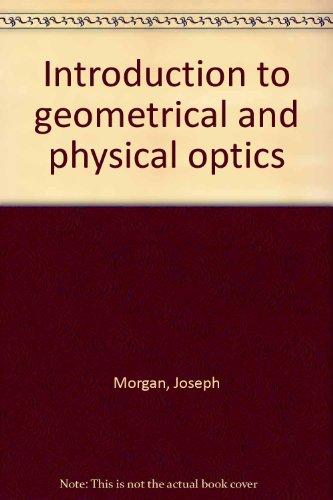 Introduction to geometrical and physical optics: Morgan, Joseph