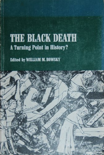 The Black Death: A Turning Point in: Bowsky, William M.