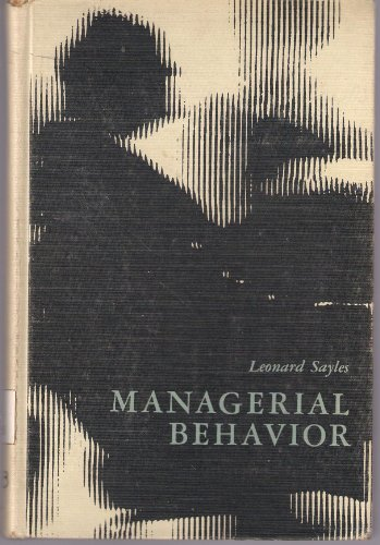 Managerial Behavior: Administration in Complex Organizations: Sayles, Leonard R.