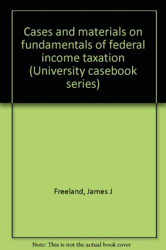 FUNDAMENTALS OF FEDERAL INCOME TAXATION: Cases And Materials, Third Edition: FREELAND, JAMES J. ; ...